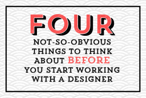 Four not so obvious things to think about before you start working with a designer // From lasirenadesign.com